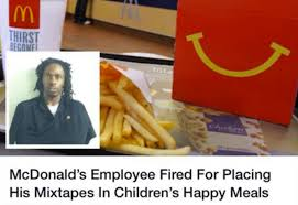 Happy Meal Meme - mcdonald s employee fired for putting mixtapes in happy meals is