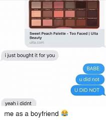 Sweet Memes For Boyfriend - sweet peach palette too faced i ulta beauty ultacom i just bought