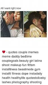 Couple Meme - all i want right now quotes couple memes meme daddy bedtime