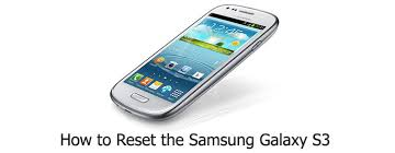 reset samsung s3 how to reset samsung galaxy s3 to clean the cobwebs