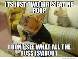 Dog Poop Meme - just two girls eating poop meme memes pinterest poop meme