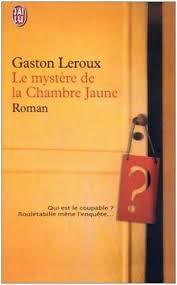 le mystère de la chambre jaune résumé le mystère de la chambre jaune gaston leroux a propos de livres