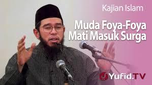 kajian islam muda foya foya mati masuk surga ustadz muhammad