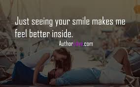 Feel Better Love Quotes by Just Seeing Your Smile Makes Me Feel Better Inside Love Quotes