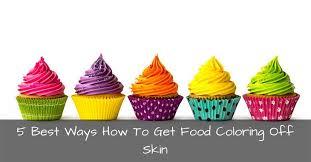 5 best ways how to get food coloring off skin it u0027s so boring
