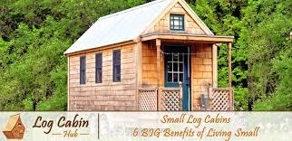 small log cabins 6 big benefits of living small log cabin hub