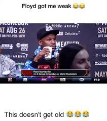 Floyd Mayweather Meme - floyd got me weak mobile arena at aug 26 sat r zetta jet cd e on pay