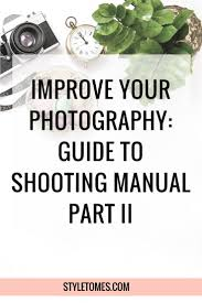 a guide to shooting manual on the dslr part ii style tomes