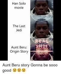 Origin Of Memes - han solo movie the last jedi aunt beru origin story i sleep i sl