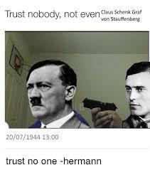 Trust No One Meme - trust nobody not even claus schenk graf von stauffenberg 20071944