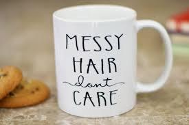 funny coffee mug messy hair dont care coffee mug funny coffee mug the love mugs