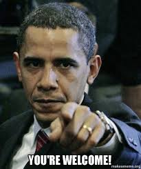 Your Welcome Meme - you re welcome angry obama make a meme