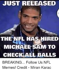 Michael Sam Memes - just released the nfl has hired michael sam to check all balls