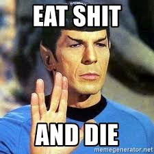 Eat Shit Meme - eat shit and die spock meme generator