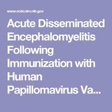 Serum Hpv acute disseminated encephalomyelitis following immunization with