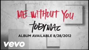 tobymac me without you official lyric video youtube