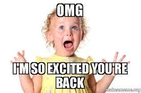 So Excited Meme - omg i m so excited you re back make a meme