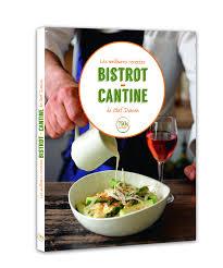 livre cuisine bistrot le livre les meilleurs recettes de bistrot cantine de chef