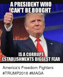 Biggest Internet Memes - a president who can t be bought is a corrupt establishments