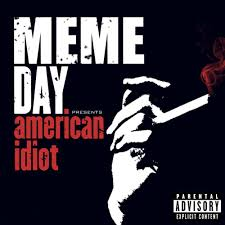Idiot Memes - meme day american idiot by nbg free listening on soundcloud
