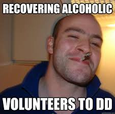 D D Memes - recovering alcoholic volunteers to dd misc quickmeme