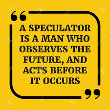 motivational quote a speculator is a who observes the future