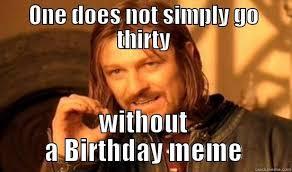 30th Birthday Meme - 30th birthday quickmeme