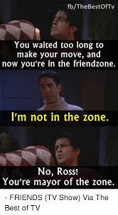 Friends Tv Show Memes - fbthe bestof tv you waited too long to make your move and now you re
