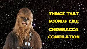 Chewbacca Memes - things that sounds like chewbacca compilation 2 youtube