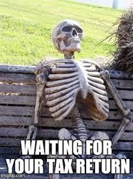 Tax Refund Meme - waiting for tax return imgflip