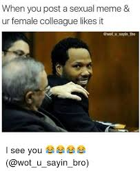 Memes Sexual - when you post a sexual meme ur female colleague likes it u sayin