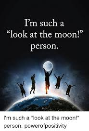 Moon Meme - i m such a look at the moon persorn i m such a look at the moon