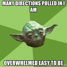 Overwhelmed Memes - overwhelmed memes 28 images many directions pulled in i am