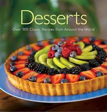 desserts 200 classic desserts from around the world ting