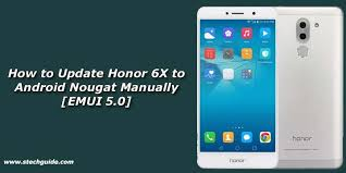 how to update android to update honor 6x to android nougat manually emui 5 0