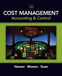 cost management accounting and control 6e hansen mowen and guan