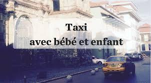 siege enfant obligatoire prendre le taxi avec un bébé ou un enfant siège d auto oui