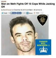 Jacking Off Memes - 25 best memes about man on meth fights off 15 cops man on