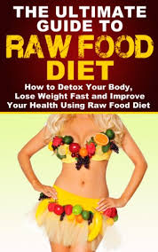 raw food the ultimate guide to raw food diet how to detox your