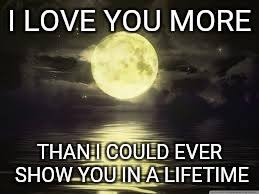 I Love You More Meme - shoot for the moon imgflip