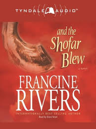 shofar blew and the shofar blew by francine rivers overdrive rakuten