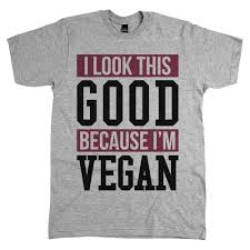 i look this good because i u0027m vegan u0027 shirt everything vegan