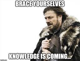 Meme Knowledge - brace yourselves x is coming meme imgflip