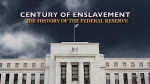 of the century of enslavement the history of the federal reserve