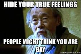 Asian Gay Meme - hide your true feelings people might think you are gay old asian