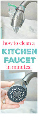 cleaning kitchen faucet how to get your kitchen faucet clean in minutes kitchen faucets
