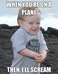 Screaming Baby Meme - when you re on a plane then i ll scream evil plotting baby