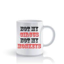 novelty coffee mugs not my circus not my monkeys work mugs tea cup coffee mug ceramic