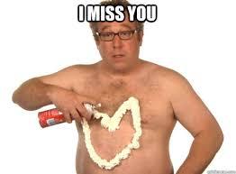 Miss Meme - funny i miss you meme hilarious funny meme