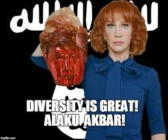 Kathy Meme - isis kathy griffin diversity is great alaku akbar image tagged